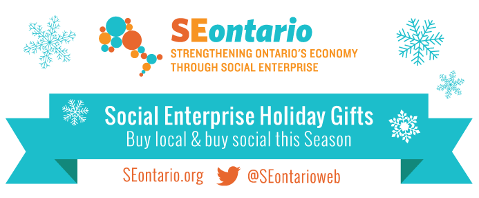 "SEontario logo with phrase strengthening Ontario's economy through social enterprise below. Blue ribbon with text on it stating ""Social Enterprise Holiday Gifts. Buy Local and support social this season"". SEontario.org @SEontarioweb"